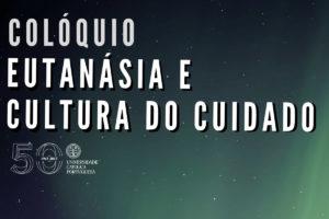 Igreja/Bioética: UCP organiza colóquio «Eutanásia ou a Cultura do Cuidado»