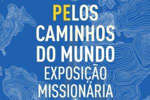 Missões: Exposição itinerante «Pelos Caminhos do Mundo»